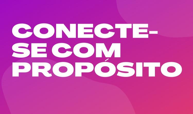 CONECTE-SE COM PROPÓSITO